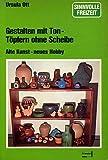 Gestalten mit Ton - Töpfern ohne Scheibe (Alte Kunst - Neues Hobby) [Illustrierte Ausgabe - Rara] (Sinnvolle Freizeit)