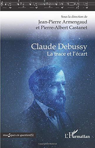Claude Debussy: La trace et l'écart par Jean-Pierre Armengaud