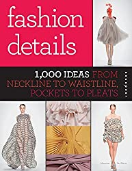 Fashion Details: 1,000 Ideas from Neckline to Waistline, Pockets to Pleats by Macarena San Martin (2011-11-01)