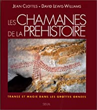 Les chamanes de la préhistoire : Transe et magie dans les grottes ornées par David Lewis-Williams