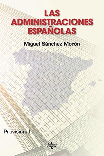 Las administraciones españolas (Ciencia Política - Semilla Y Surco - Serie De Ciencia Política) por Miguel Sánchez Morón