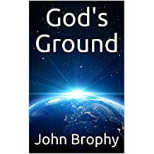 God's Ground: Compared to the settlement of space, all other forms of human endeavor shrink to insignificance (English Edition)