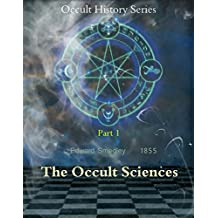 The occult sciences part 1 (History of Spiritualism Book 19) (English Edition)