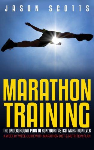 marathon-training-the-underground-plan-to-run-your-fastest-marathon-ever-a-week-by-week-guide-with-m