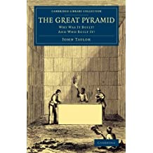 The Great Pyramid: Why Was It Built- And Who Built It? (Cambridge Library Collection - Egyptology)