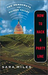 How to Hack a Party Line: The Democrats and Silicon Valley by Sara Miles (2002-04-08)