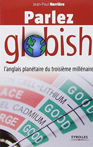 Parlez globish: L'anglais plantaire du troisime millnaire.