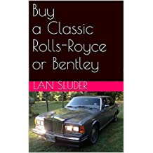 Buy a Classic Rolls-Royce or Bentley (English Edition)