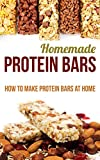 Homemade Protein Bars: How to Make Protein Bars at Home (English Edition)