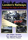 London's Railways During the Age of Steam