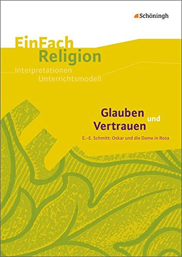 EinFach Religion: Glauben und Vertrauen: E.-E. Schmitt: Oskar und die Dame in Rosa – Jahrgangsstufen 9 – 11