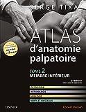 Atlas d'anatomie palpatoire. Tome 2 - Membre inférieur - Elsevier Masson - 02/11/2016
