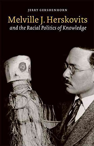 [Melville J. Herskovits and the Racial Politics of Knowledge] (By: Jerry Gershenhorn) [published: September, 2007]