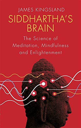 Siddhartha's Brain: The Science of Meditation, Mindfulness and Enlightenment