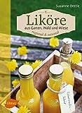 Liköre - regional und saisonal: Aus Garten, Wald und Wiese