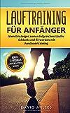 Lauftraining für Anfänger: Vom Einsteiger zum erfolgreichen Läufer - Schlank und fit werden mit Ausdauertraining - Bonus…