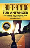 Lauftraining für Anfänger: Vom Einsteiger zum erfolgreichen Läufer - Schlank und fit werden mit Ausdauertraining  - Bonus: 12-wöchiger Laufplan und ... für das Lauftraining (Laufen, Band 1)