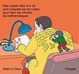 Mon copain Max m'a dit qu'il comptait sur son papa pour faire ses devoirs de mathématiques / Alain Le Saux |