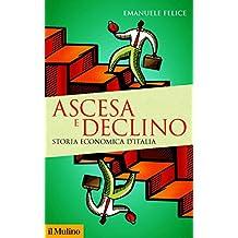 Ascesa e declino: Storia economica d'Italia (Storica paperbacks Vol. 168) (Italian Edition)