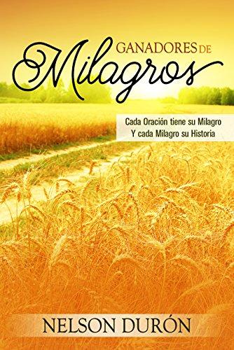 Ganadores de Milagros: ¡Cada oración tiene su milagro y cada milagro su historia! por Nelson Durón