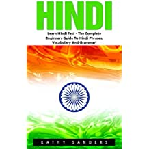 Hindi: Learn Hindi Fast - The Complete Beginners Guide To Hindi Phrases, Vocabulary And Grammar (Learning Hindi, Hindi Language, Hindi for Beginners) (English Edition)