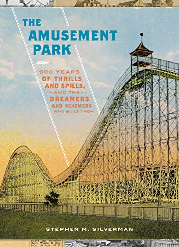 The Amusement Park: 900 Years of Thrills and Spills, and the Dreamers and Schemers Who Built Them (English Edition)