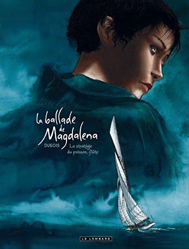Ballade de Magdalena (La) - tome 1 - La stratégie du poisson flûte