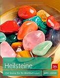Heilsteine: 150 Steine für Ihr Wohlbefinden -