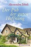 Buchinformationen und Rezensionen zu Der Pub der guten Hoffnung: Roman von Alexandra Zöbeli