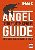 Angel-Guide für echte Kerle: Der ultimative Ratgeber von Gregor Bradler