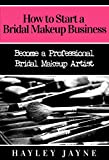 How to Start a Bridal Makeup Business: Become a Professional Bridal Makeup Artist (Bridal Makeup, Makeup Business, Bridal Makeup Artist, Makeup Artist, ... Makeup Artist, Home Based Business Ideas)