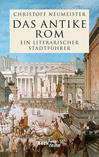 Das antike Rom: Ein literarischer Stadtführer (Beck'sche Reihe)