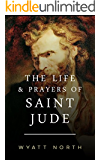 The Life and Prayers of Saint Jude (English Edition)