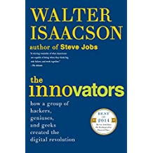 The Innovators: How a Group of Hackers, Geniuses, and Geeks Created the Digital Revolution (English Edition)