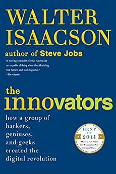 The Innovators: How a Group of Hackers, Geniuses, and Geeks Created the Digital Revolution (English Edition) par [Isaacson, Walter]