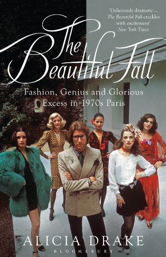 The Beautiful Fall: Fashion, Genius and Glorious Excess in 1970s Paris (English Edition)