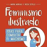 Feminismo ilustrado: Ideas para combatir el machismo (No ficción ilustrados)