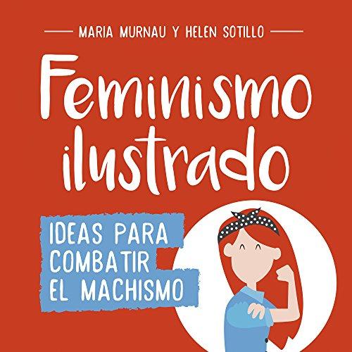 Feminismo ilustrado: Ideas para combatir el machismo (No ficción ilustrados) por María Murnau