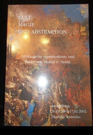 Kult, Magie und Abstraktion. Ein Dialog der Kulturen. Afrikanische Stammeskunst und Bilder von Hamid S. Neiriz. (Ausstellung 26.10.2001 - 17.2.2002, Zitadelle Spandau)