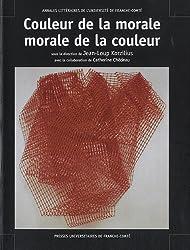 Couleur de la morale, morale de la couleur : Actes du colloque de Montbéliard, 16 et 17 septembre 2005