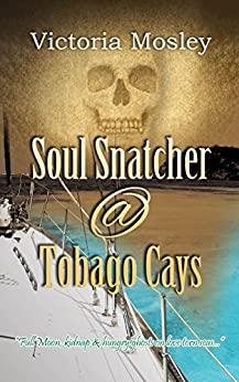 Soul Snatcher @ Tobago Cays (Book 3 in Historical Ghost Thriller series) by [Mosley, Victoria]