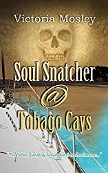 Soul Snatcher @ Tobago Cays (Book 3 in Historical Ghost Thriller series)