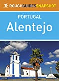 Alentejo Rough Guides Snapshot Portugal (includes Évora, Estremoz, Alter do Chão, Crato Portalegre, Castelo de Vide, Marvão, Elvas, Vila Viçosa, Monsaraz, ... and Santiago do Cacém) (Rough Guide to...)