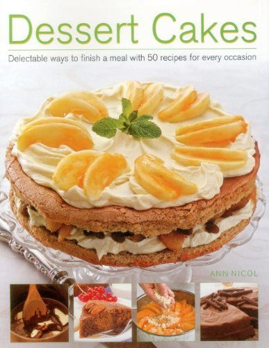Portada del libro Dessert Cakes: Delectable Ways to Finish a Meal with 50 Recipes for Every Occasion by Ann Nicol (2014-01-21)