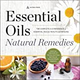 Essential Oils Natural Remedies: The Complete A-Z Reference of Essential Oils for Health and Healing (Health & Fitness)