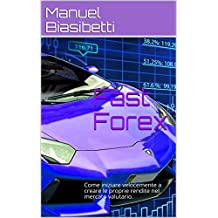 Fast Forex: Come iniziare velocemente a creare le proprie rendite nel mercato valutario. (Italian Edition)