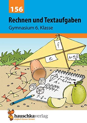 Rechnen und Textaufgaben - Gymnasium 6. Klasse (Mathematik: Textaufgaben/Sachaufgaben, Band 156)
