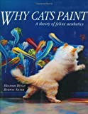 Why Cats Paint: A Theory of Feline Aesthetics by Heather Busch (1994-05-01)