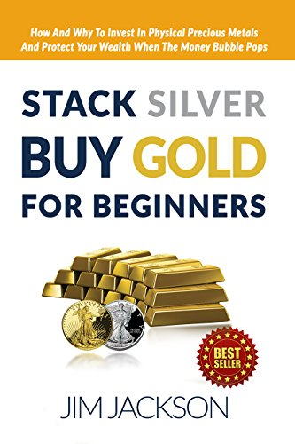Stack Silver, Buy Gold, For Beginners: How And Why To Invest In Physical Precious Metals And, Protect Your Wealth, When The, Money Bubble Pops (Silver, ... Gold Wars, FED Book 1) (English Edition) -