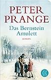 Fischer Taschenbibliothek: Das Bernstein-Amulett: Roman - Peter Prange